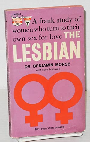 The lesbian; a frank, revealing study of women who turn to their own sex for love: Morse, Dr. ...