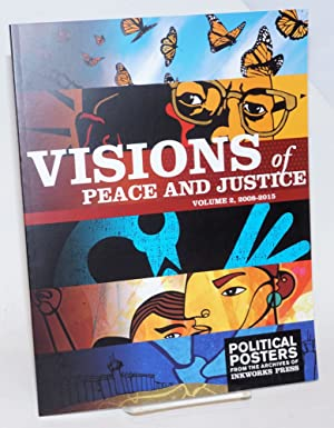 Visions of peace and justice. Volume 2, 2008-2015. Political posters from the archives of Inkwork...