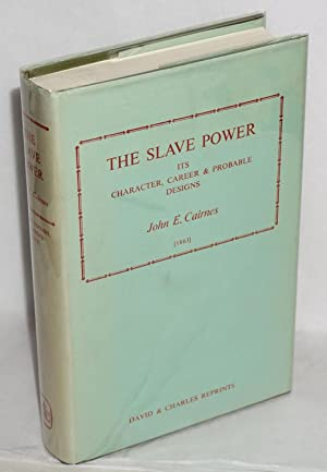 The slave power: its character, career and: Cairnes, John E.