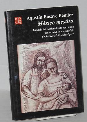 M?xico mestizo: an?lisis del nacionalismo mexicano en torno a la mestizofilia de Andr?s Molina Enr?...