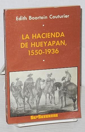 La hacienda de Hueyapan, 1550-1936: Couturier, Edith Boortein [sic - Boorstein]