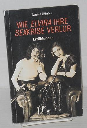 Wie Elvira ihre sexkrise Verlor; Erz?hlungen: N?ssler, Regina