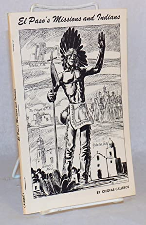 El Paso's missions and Indians; drawings by Jose B. Cisneros, Photography by Charles J. Perry,...