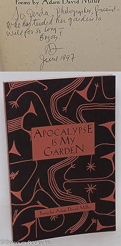 Apocalypse is my garden; poems: Miller, Adam David