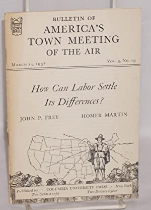 How can labor settle its differences: Frey, John P. [and] Homer Martin
