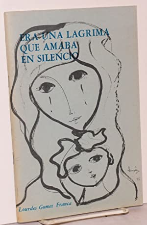 Era una lagrima que amaba en silencio: Gomez Franca, Lourdes