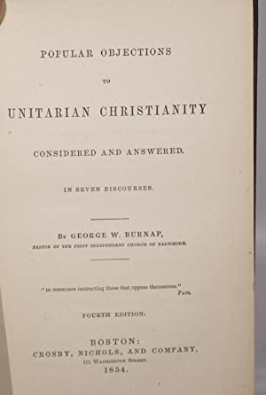 Popular Objections to Unitarian Christianity Considered and Answered. In Seven Discourses. Fourth ...