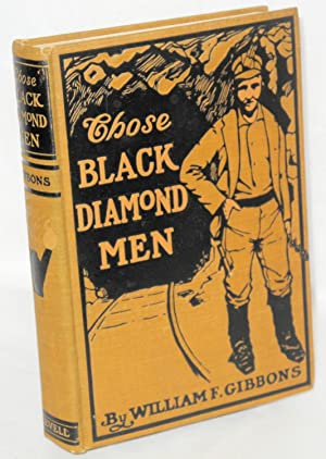 Those black diamond men; a tale of the Anthrax Valley: Gibbons, William Futhey