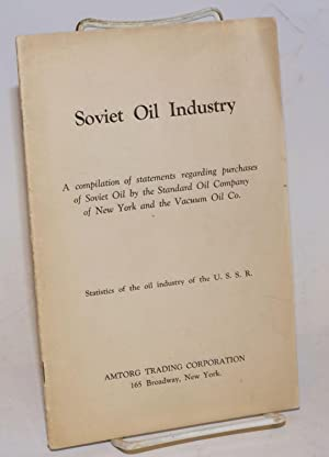 Soviet oil industry. A compilation of statements regarding purchases of Soviet oil by the Standar...