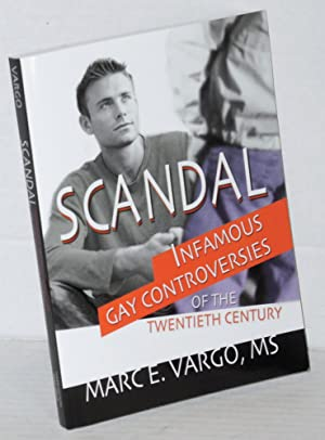 Scandal; infamous gay controversies of the twentieth: Vargo, Marc E.