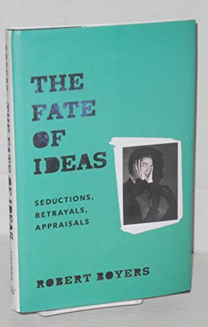 The fate of ideas, seductions, betrayals, appraisals