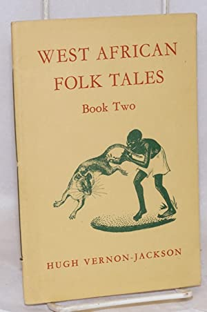 West African folk tales: book two: Vernon-Jackson, Hugh (Compiler)