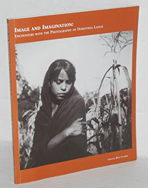 Image and imagination: encounters with the photography of Dorothea Lange: Lange, Dorothea, edited ...