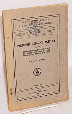 Personnel research agencies. A guide to organized research in employment management, industrial ...