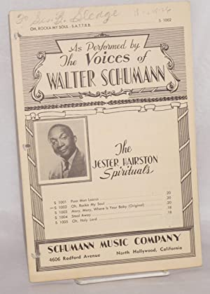 Oh, rocka my soul; the Jester Hairston spirituals, as performed by the voices of Walter Schumann: ...