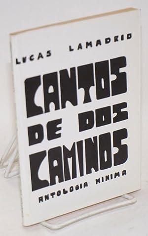 Cantos de dos caminos; antologia minima: Lamadrid, Lucas