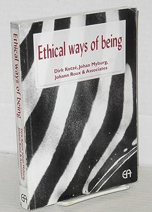 Ethical ways of being: Kotz?, Dirk, Johan Myburg, Johann Roux & Associates
