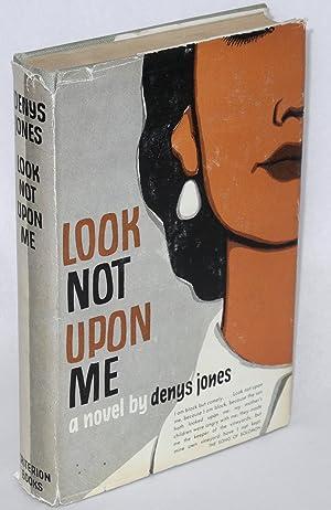 Look Not Upon Me: Jones, Denys