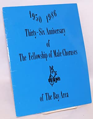 Thirty-Six Anniversary of the Fellowship of Male Choruses of the Bay Area 1950 - 1986 [souvenir ...
