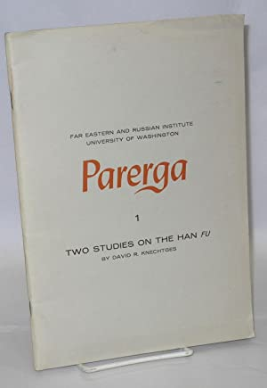 Parerga 1 Two Studies on the Han Fu: Knechtges, David R.