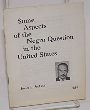 Some aspects of the Negro question in the United States: Jackson, James E.
