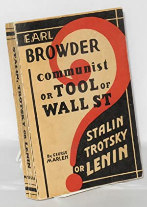 Earl Browder, Communist or tool of Wall Street: Stalin, Trotsky or Lenin, by George Marlen [pseud.]