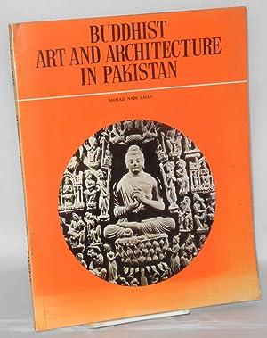 Buddhist Art and Architecture in Pakistan: Khan, Ahmad Nabi