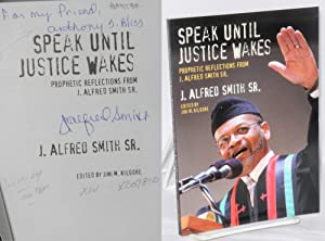 Speak until justice wakes: prophetic reflections from J. Alfred Smith, Sr: Smith, J. Alfred, Sr., ...