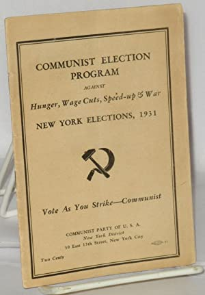 Communist election program against hunger, wage cuts, speed-up & war. New York Elections, 1931:...