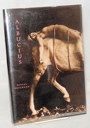 Albucius: Quignard, Pascal, Bruce Boone, translator