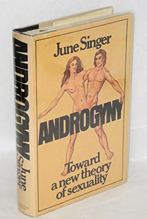 Androgyny; toward a new theory of sexuality: Singer, June, introduction