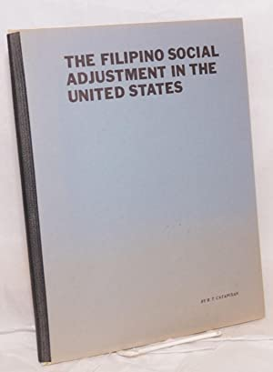 The social adjustment of Filipinos in the United States [cover title: The Filipino Social Adjustm...
