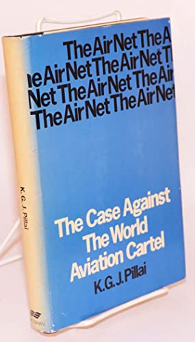 The air net, the case against the world aviation cartel: Pillai, K. G. J.