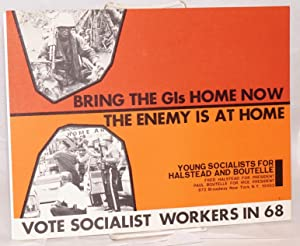 Bring the GIs home now / The enemy is at home / Vote Socialist Workers in 68 [handbill]: ...