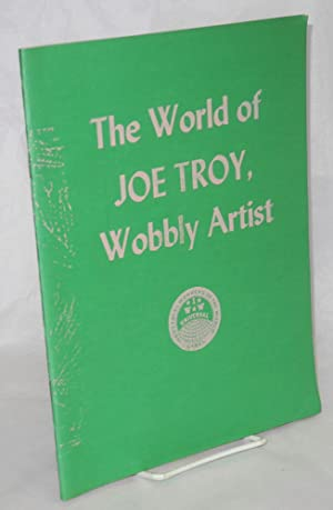 The world of Joe Troy, Wobbly artist. May, 1986, United Electrical Workers Hall, 32 South Ashland ...