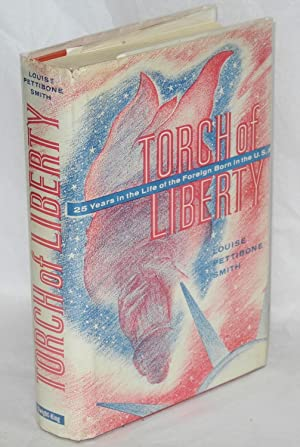 Torch of liberty; twenty-five years in the life of the foreign born in the U.S.A.: Smith, Louise ...