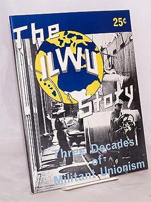 The ILWU story, three decades of militant: International Longshoremen's &