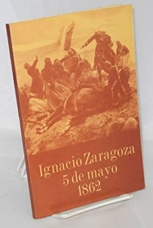 Ignacio Zaragoza 5 de Mayo 1862. Prologo: Zaragoza, Ignacio; Santiago