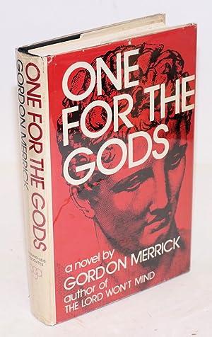 One for the gods; a novel: Merrick, Gordon