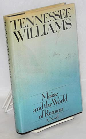 Moise and the world of reason: n: Williams, Tennessee