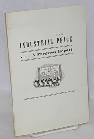 Industrial peace; a progress report. On behalf of the 36 business men who represented American ma...