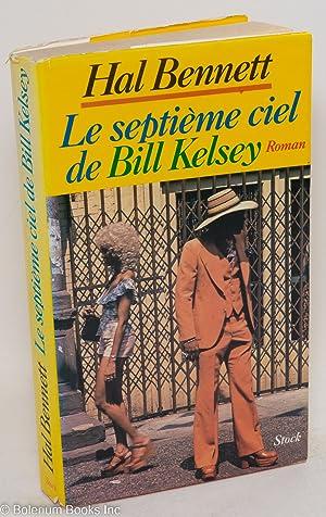 Le septi?me ciel de Bill Kelsey; by Hal Bennett [pseud.], roman, traduit de l'?merican par ...