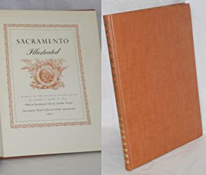 Sacramento Illustrated, A Reprint of the Original Edition Issued by Barber & Baker in 1855; With ...