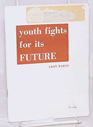 Youth fights for its future. [cover title]: Wofsy, Leon