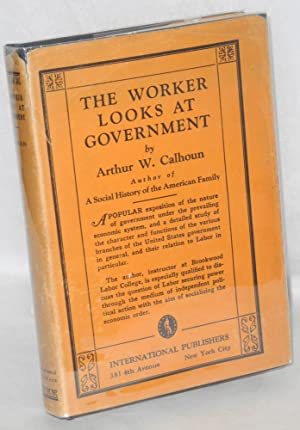 The worker looks at government: Calhoun, Arthur W.