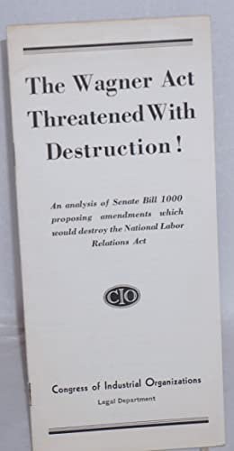 The Wagner Act threatened with destruction! An analysis of Senate Bill 1000 proposing amendments ...