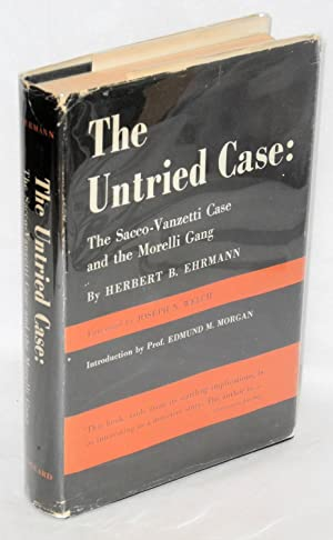 The untried case; the Sacco-Vanzetti Case and the Morelli Gang. Foreword by Joseph N. Welch, ...