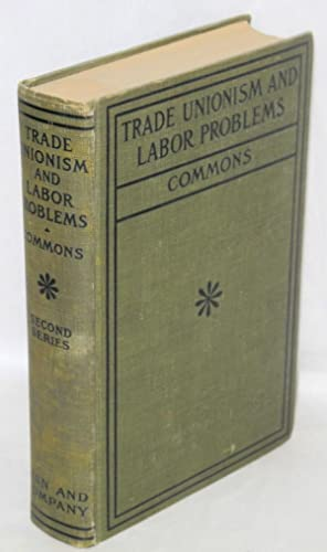 Trade unionism and labor problems Second series. Edited with an introduction by John R. Commons: ...