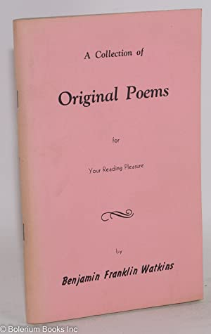 A collection of original poems for your reading pleasure: Watkins, Benjamin Franklin