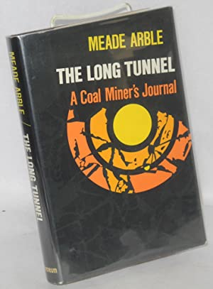 The long tunnel: a coal miner's journal: Arble, Meade